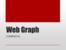 Web Graph Lecture Slides (2015)